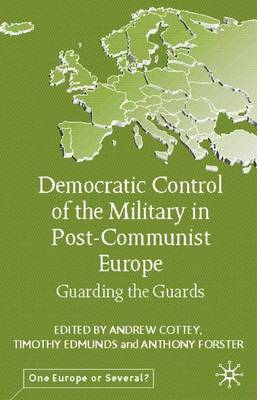 Democratic Control of the Military in Postcommunist Europe by Timothy Edmunds