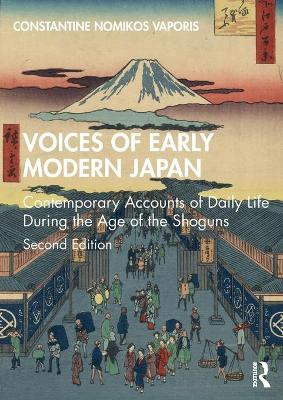 Voices of Early Modern Japan: Contemporary Accounts of Daily Life During the Age of the Shoguns by Constantine Nomikos Vaporis