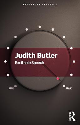 Excitable Speech: A Politics of the Performative by Judith Butler