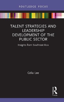 Talent Strategies and Leadership Development of the Public Sector: Insights from Southeast Asia book