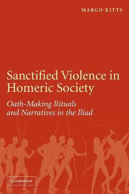 Sanctified Violence in Homeric Society by Margo Kitts