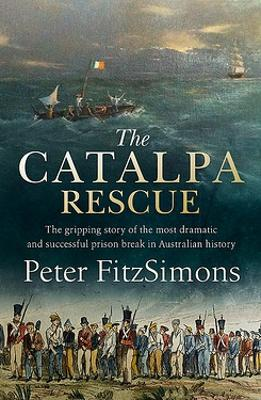 The Catalpa Rescue: The gripping story of the most dramatic and successful prison break in Australian history by Peter FitzSimons