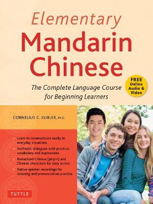 Elementary Mandarin Chinese Textbook: The Complete Language Course for Beginning Learners (With Companion Audio) by Cornelius C. Kubler
