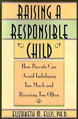 Raising a Responsible Child by Elizabeth Ellis