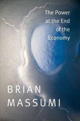 Power at the End of the Economy by Brian Massumi