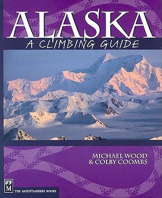 Alaska: A Climbing Guide by Michael Wood