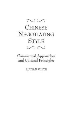 Chinese Negotiating Style by Lucian W. Pye