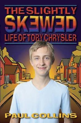 The Slightly Skewed Life of Toby Chrysler by Collins Paul