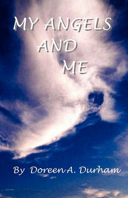 My Angels and Me by Doreen A Durham