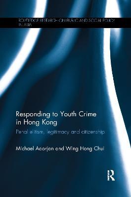 Responding to Youth Crime in Hong Kong by Michael Adorjan
