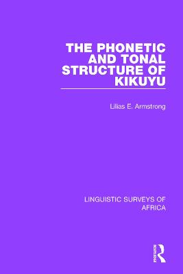 The The Phonetic and Tonal Structure of Kikuyu by Lilias A. Armstrong