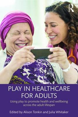 Play in Healthcare for Adults by Alison Tonkin