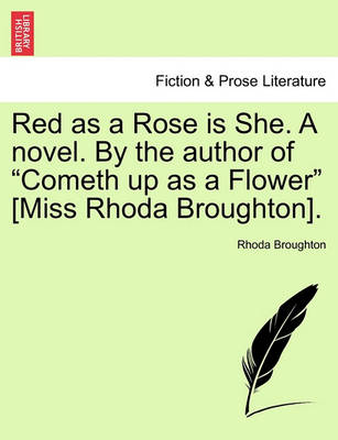 Red as a Rose Is She. a Novel. by the Author of 'Cometh Up as a Flower' [Miss Rhoda Broughton]. by Rhoda Broughton