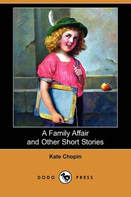 A Family Affair and Other Short Stories (Dodo Press) by Kate Chopin