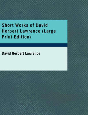 Short Works of David Herbert Lawrence by D H Lawrence