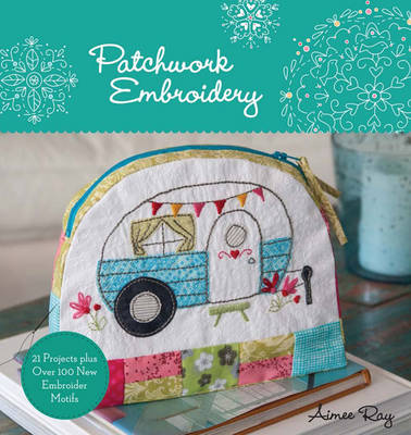 Patchwork Embroidery by Aimee Ray