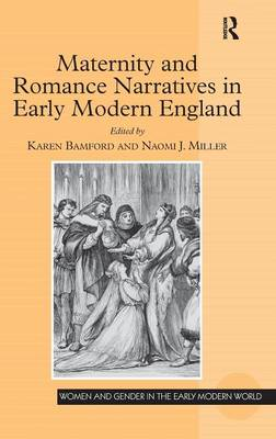 Maternity and Romance Narratives in Early Modern England by Karen Bamford
