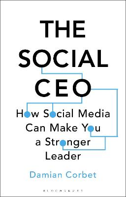 The Social CEO: How Social Media Can Make You A Stronger Leader by Damian Corbet