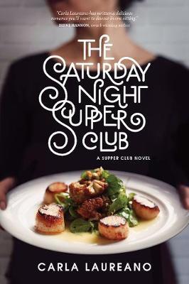 The Saturday Night Supper Club by Carla Laureano