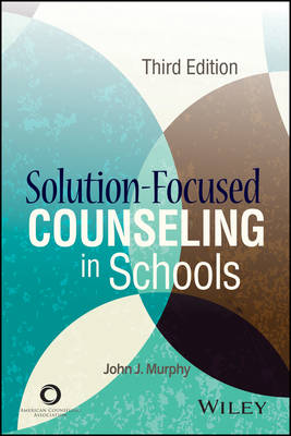 Solution-Focused Counseling in Schools by John J Murphy