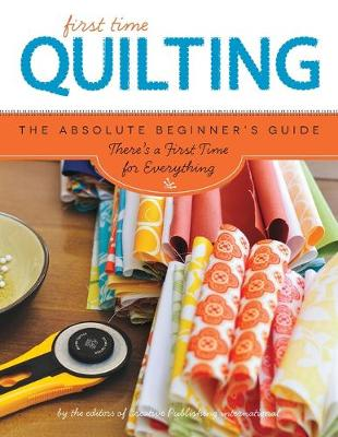 First Time Quilting by Editors of Creative Publishing