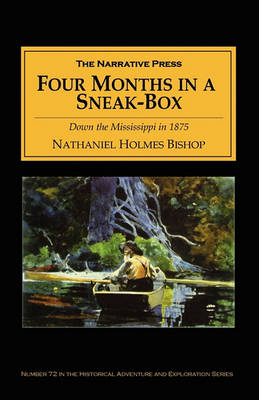 Four Months in a Sneak-box: Down the Mississippi in 1875 by Nathaniel Holmes Bishop