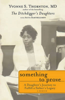 Something to Prove: A Daughter's Journey to Fulfill a Father's Legacy by Yvonne Thornton