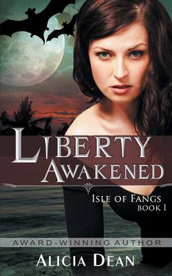 Liberty Awakened (the Isle of Fangs Series, Book 1) by Alicia Dean