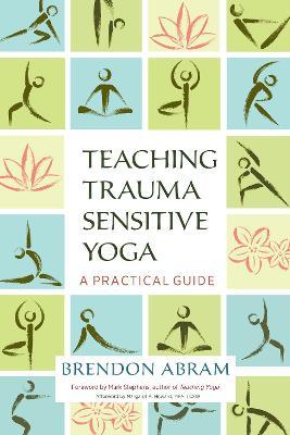 Teaching Trauma Sensitive Yoga by Brendon Abram