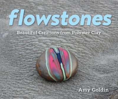Flowstones - Beautiful Creations from Polymer Clay by Amy Goldin