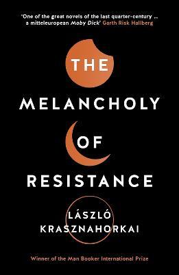 Melancholy of Resistance by Laszlo Krasznahorkai