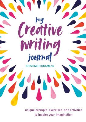 My Creative Writing Journal: Unique Prompts, Exercises, and Activities to Inspire Your Imagination by Kristine Pidkameny