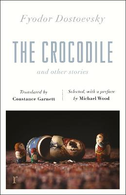 The Crocodile and Other Stories (riverrun Editions): Dostoevsky's finest short stories in the timeless translations of Constance Garnett by Fyodor Dostoevsky