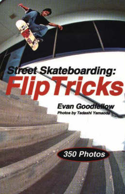 Street Skateboarding: Flip Tricks by Evan Goodfellow