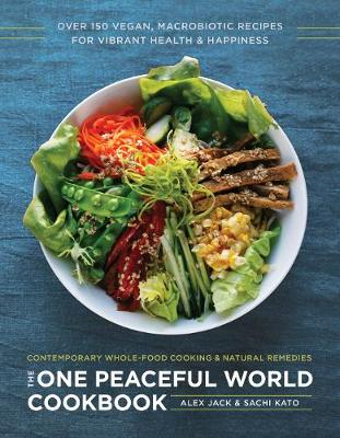 The One Peaceful World Cookbook by Alex Jack