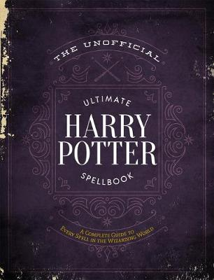 The Unofficial Ultimate Harry Potter Spellbook: A Complete Reference Guide to Every Spell in the Wizarding World by Media Lab Books