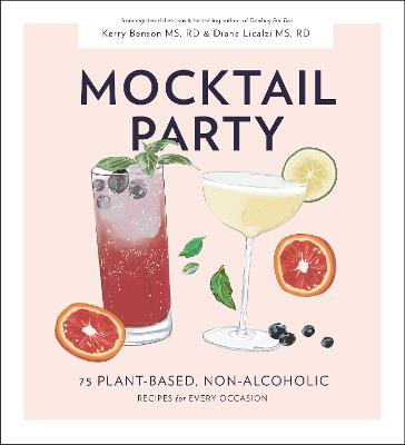 Mocktail Party: 75 Plant-Based, Non-Alcoholic Mocktail Recipes for Every Occasion by Kerry Benson