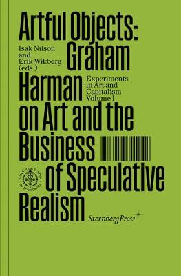 Artful Objects: Graham Harman on Art and the Business of Speculative Realism book