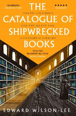 The The Catalogue of Shipwrecked Books: Young Columbus and the Quest for a Universal Library by Edward Wilson-Lee