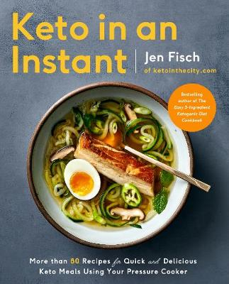 Keto in an Instant: More Than 80 Recipes for Quick & Delicious Keto Meals Using Your Pressure Cooker by Jen Fisch