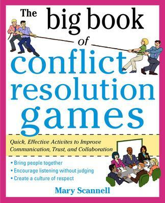 The Big Book of Conflict Resolution Games: Quick, Effective Activities to Improve Communication, Trust and Collaboration (H/C) by Mary Scannell