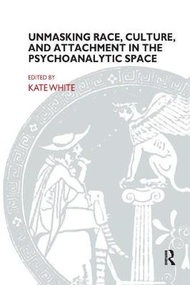 Unmasking Race, Culture, and Attachment in the Psychoanalytic Space by Kate White
