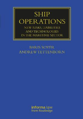 Ship Operations: New Risks, Liabilities and Technologies in the Maritime Sector by Baris Soyer