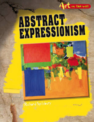 Abstract Expressionism by Richard Spilsbury