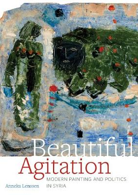 Beautiful Agitation: Modern Painting and Politics in Syria book