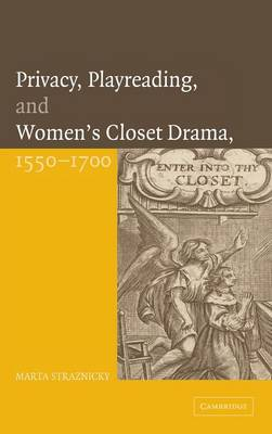 Privacy, Playreading, and Women's Closet Drama, 1550-1700 book