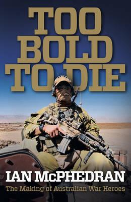 Too Bold to Die by Ian McPhedran