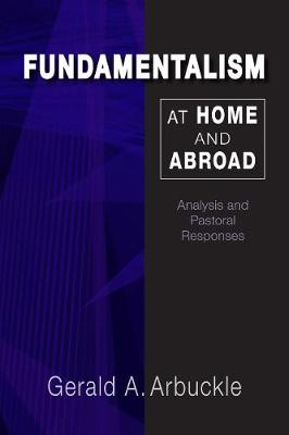 Fundamentalism at Home and Abroad by Gerald A. Arbuckle