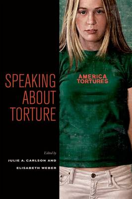 Speaking about Torture by Julie A. Carlson