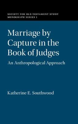 Marriage by Capture in the Book of Judges by Katherine E. Southwood